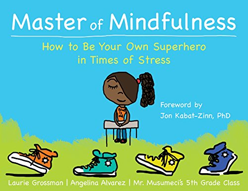 Master of Mindfulness: How to Be Your Own Superhero in Times of Stress por Laurie Grossman