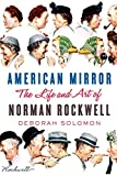 [American Mirror: The Life and Art of Norman Rockwell] (By: Deborah Solomon) [published: November, 2013]