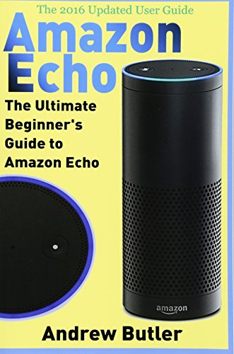 Amazon Echo: The Ultimate Beginner's Guide to Amazon Echo: Volume 6 (Amazon Prime, internet device, guide) thumbnail