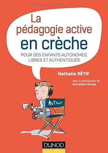 La pédagogie active en crèche - Pour des enfants autonomes, libres et authentiques
