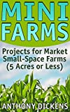 #4: Mini Farms: Projects for Market Small-Space Farms (5 Acres or Less): (for Home and Market Production, Compact Farms)