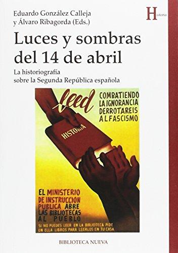 Luces y sombras del 14 de abril: La historiografía sobre la Segunda República española (Historia)
