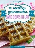 Telecharger Livres 10 recettes gourmandes sans oeufs ni lait Cuisinez vegetalien (PDF,EPUB,MOBI) gratuits en Francaise