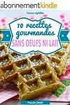 10 recettes gourmandes sans oeufs ni...