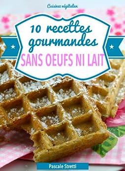 10 recettes gourmandes sans oeufs ni lait (Cuisinez végétalien) par [Stretti, Pascale]