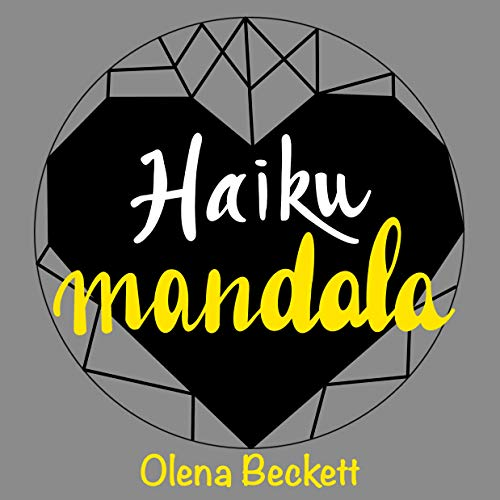 HAIKU MANDALA: ARTE Y POESÍA PARA COLOREAR, LEER Y AGUDIZAR LA MENTE