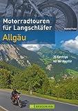 Motorradtouren für Langschläfer Allgäu: 20 Kurztrips vor der Haustür (Motorrad-Reiseführer) - Manfred Probst