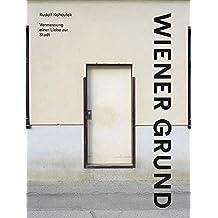 Wiener Grund: Vermessung einer Liebe zur Stadt