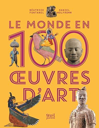 Le Monde en 100 oeuvres d'art par Beatrice Fontanel