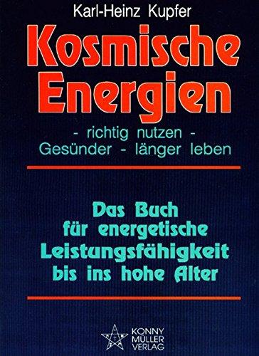 Kosmische Energien richtig nutzen - Gesünder länger leben: Das Buch für energetische Leistungsfähigkeit bis ins hohe Alter (Bioenergie Leben)