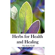 Herbs for Health and Healing: Harvest the Healing Power of Medicinal Plants with Home Grown Herbs and Simple Remedies for Common Ailments (English Edition)