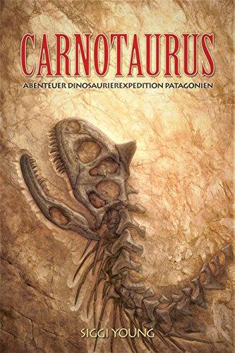 Carnotaurus: Abenteuer Dinosaurier-Expedition Patagonien (German Edition)