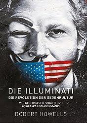 Die Illuminati: Die Revolution der Gegenkultur: Von Geheimgesellschaften zu Wikileaks und Anonymous (German Edition)
