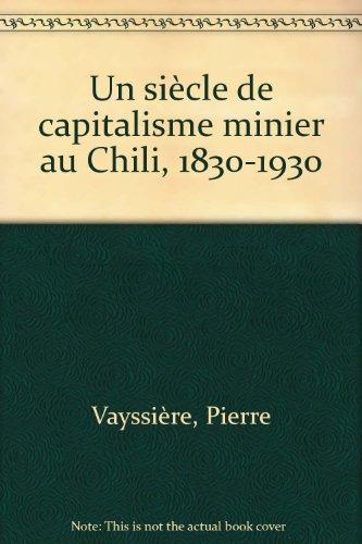 Un siècle de capitalisme minier au Chili 1830-1930 (édition 1981) par Pierre Vayssière