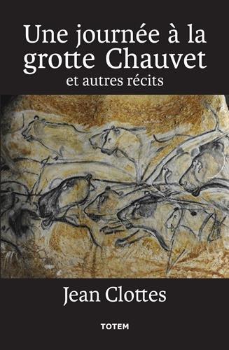 Une journée à la grotte Chauvet et autres récits par Jean Clottes