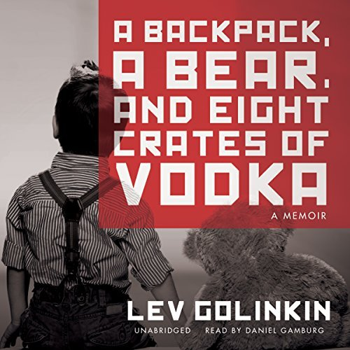 A Backpack, a Bear, and Eight Crates of Vodka: A Memoir by Lev Golinkin (2014-11-04)