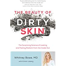 The Beauty of Dirty Skin: The Surprising Science of Looking and Feeling Radiant from the Inside Out (English Edition)