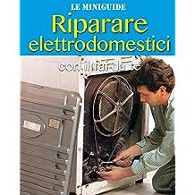 Riparare elettrodomestici: con il fai da te (Le Miniguide) (Italian Edition)