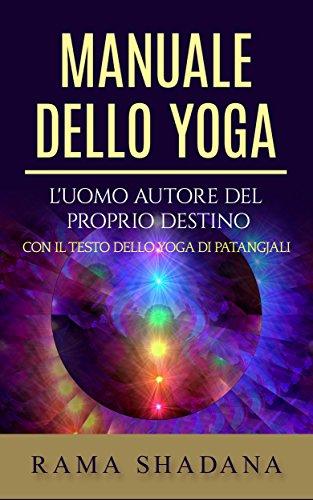 Manuale dello yoga - Luomo autore del proprio destino ...
