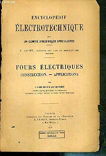 FOURS ELECTRIQUES CONSTRUCTION - APPLICATIONS - ENCYCLOPEDIE ELECTROTECHNIQUE PAR UN COMITE D'INGENIEURS SPECIALISTES.