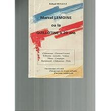 Marcel Lemoine ou La guillotine à 20 ans : Une rencontre et le récit d'un parcours de vie peu ordinaire d'un jeune castelroussin