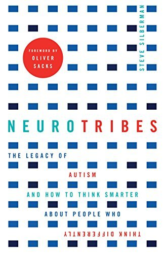 Neurotribes: The Legacy of Autism and How to Think Smarter About People Who Think Differently by Steve Silberman (September 3, 2015) Paperback