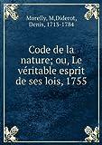 Code de la nature; ou, Le veÌritable esprit de ses lois, 1755