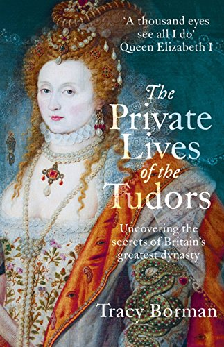The Private Lives of the Tudors: Uncovering the Secrets of Britain's Greatest Dynasty (English Edition) por Tracy Borman