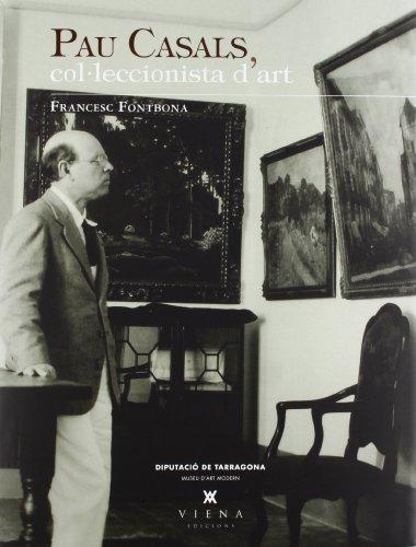 Pau Casals, Col·leccionista D'Art (Fora de col·lecció) por Francesc Fontbona de Vallescar