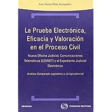 La prueba electrónica, eficacia y valoración en el proceso civil - Nueva oficina judicial, comuncaciones telemáticas (LEXNET) y el expediente judicial electrónico (Técnica Tapa Dura)