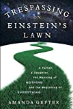 Trespassing on Einstein's Lawn: A Father, a Daughter, the Meaning of Nothing, and the Beginning of Everything (Rough Cut)