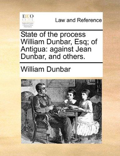 State of the process William Dunbar, Esq; of Antigua: against Jean Dunbar, and others. por William Dunbar