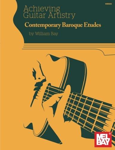 Achieving Guitar Artistry - Contemporary Baroque Etudes por William Bay