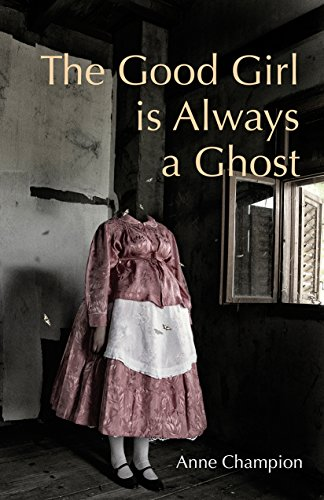 The Good Girl Is Always a Ghost por Anne Champion