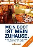 Mein Boot ist mein Zuhause.: Technik & Tipps, um das ganze Jahr in Deutschland an Bord zu leben