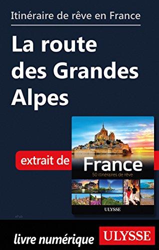 Descargar Libro Itinéraire de rêve en France - La route des Grandes Alpes de Collectif