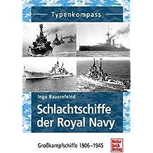 Schlachtschiffe der Royal Navy: Großkampfschiffe 1906-1945 (Typenkompass)