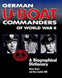 German U-Boat Commanders of World War II: A Biographical Dictionary by Rainer Busch (1999-02-15)