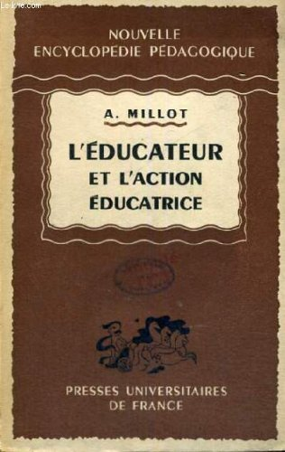 L'educateur et l'action educatrice - nouvelle encyclopedie pedagogique - collection dirigee par a. millot