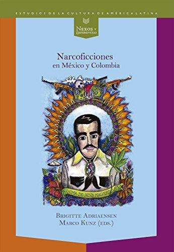 Narcoficciones en México y Colombia (Nexos y Diferencias. Estudios de la Cultura de América Latina n 45)