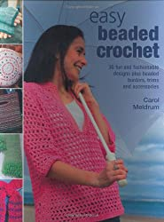 Easy Beaded Crochet: 30 Fun and Fashionable Designs plus Beaded Borders, Trims and Accessories