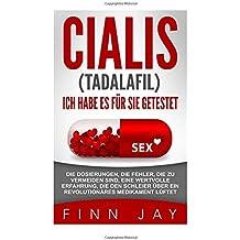 CIALIS (taladafil) - ICH HABE ES FUR SIE GETESTET: Die Dosierungen, die Fehler, die zu vermeiden sind, eine wertvolle Erfahrung, die den Schleier über ... Medikament lüftet: Volume 1 (TESTIMONY)