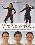 Miroir, dis-moi...: Conseils et astuces pour ?tre belle au naturel by Catherine Pez (September 21,2009)
