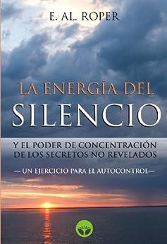 La Energia del Silencio y el poder de concentración de los secretos no revelados de [Roper, E. AL., Raquel, Delia]