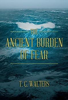 The Ancient Burden of Fear (English Edition) van [Walters, T. C.]