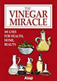 The Vinegar Miracle: 101 Uses for Health, Home, Beauty