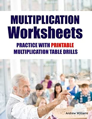 Multiplication Worksheets: Practice with Printable Multiplication Table Drills by CreateSpace Independent Publishing Platform