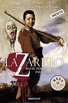 Lazarillo Z: Matar zombis nunca fue pan comido de [González Pérez de Tormes, Lázaro]