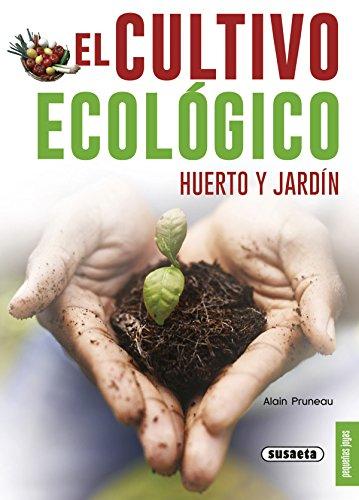 El cultivo ecológico. Huerto y jardín (Pequeñas Joyas) por Susaeta Ediciones S A