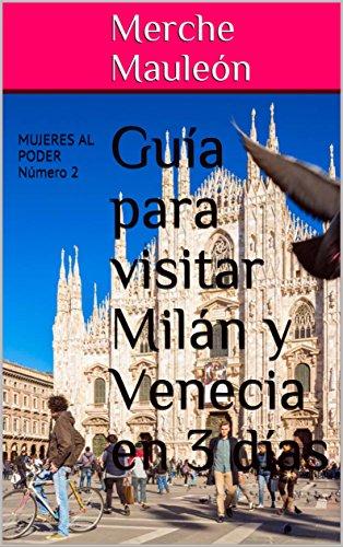 Guía para visitar Milán y Venecia en 3 días: MUJERES AL PODER número 2 por Merche Mauleón